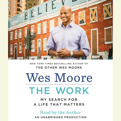 The Work: My Search for a Life That Matters Audiobook, by Wes Moore