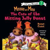 Minnie and Moo: The Case of the Missing Jelly Donut, by Denys Cazet