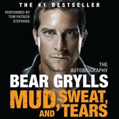 Mud, Sweat, and Tears: The Autobiography, by Bear Grylls