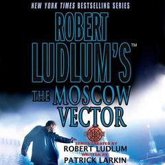 Robert Ludlums The Moscow Vector: A Covert-One Novel Audiobook, by Patrick Larkin, Robert Ludlum