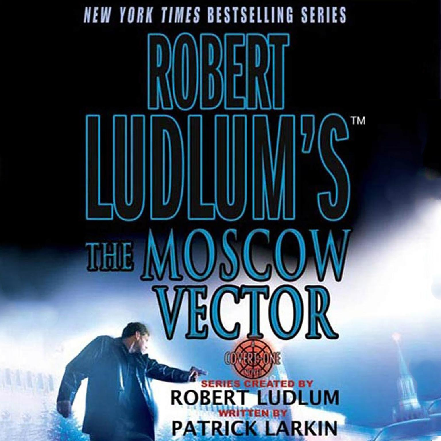 Printable Robert Ludlum's The Moscow Vector: A Covert-One Novel Audiobook Cover Art