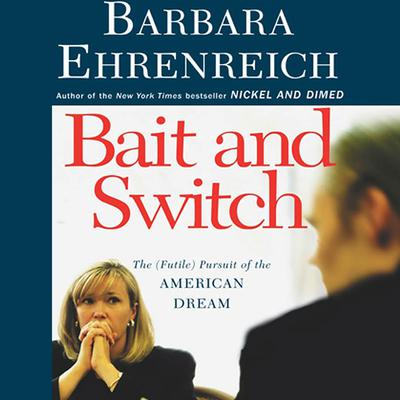 Bait and Switch: The (Futile) Pursuit of the American Dream Audiobook, by Barbara Ehrenreich