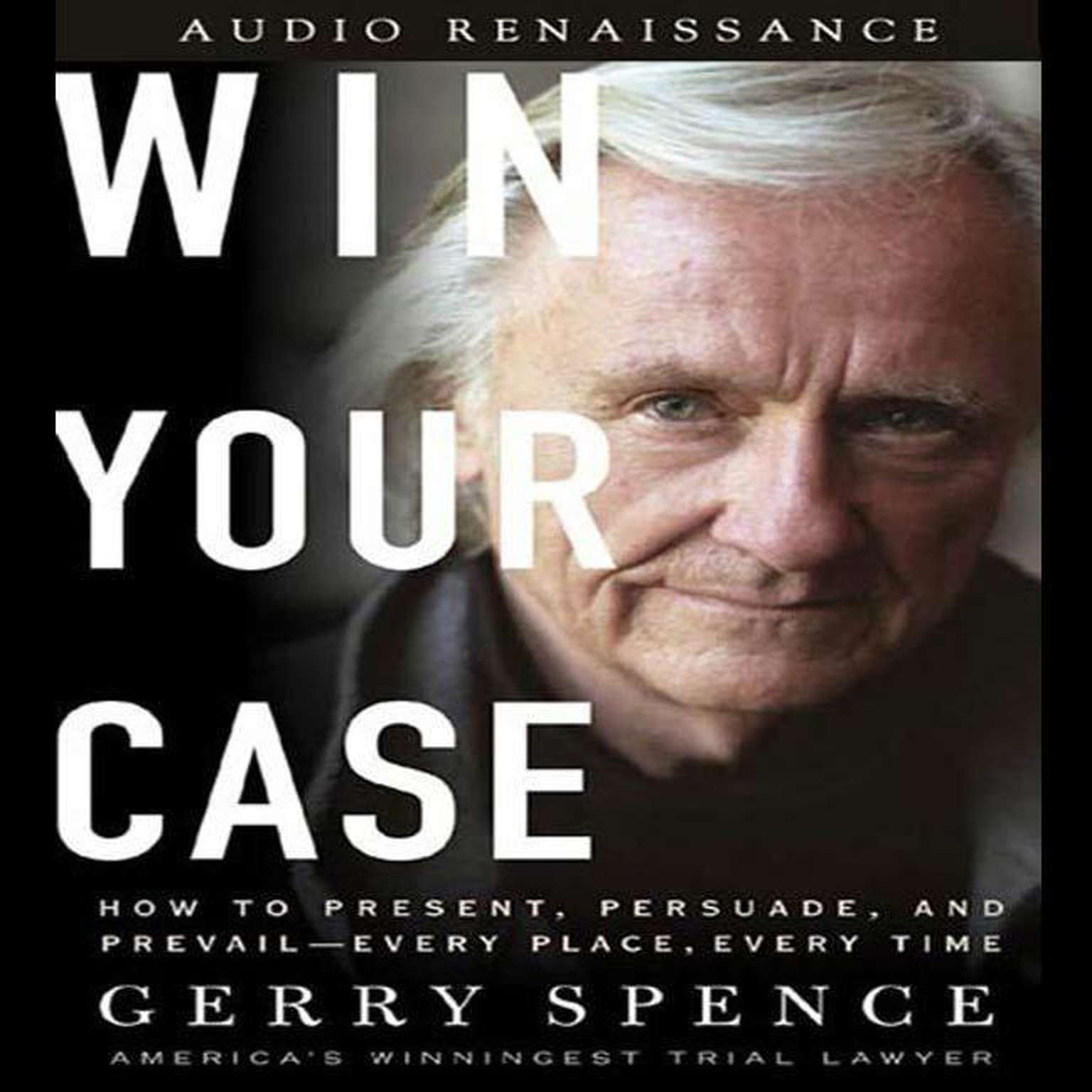 Printable Win Your Case: How to Present, Persuade, and Prevail--Every Place, Every Time Audiobook Cover Art