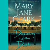 Dancing in the Dark: A Novel Audiobook, by Mary Jane Clark