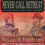 Never Call Retreat: Lee and Grant: The Final Victory: A Novel of the Civil War Audiobook, by Newt Gingrich