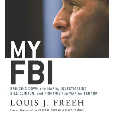 My FBI: Bringing Down the Mafia, Investigating Bill Clinton, and Fighting the War on Terror Audiobook, by Louis J. Freeh