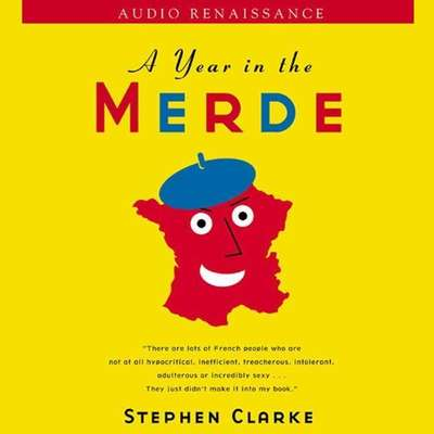 A Year in the Merde Audiobook, by Stephen Clarke