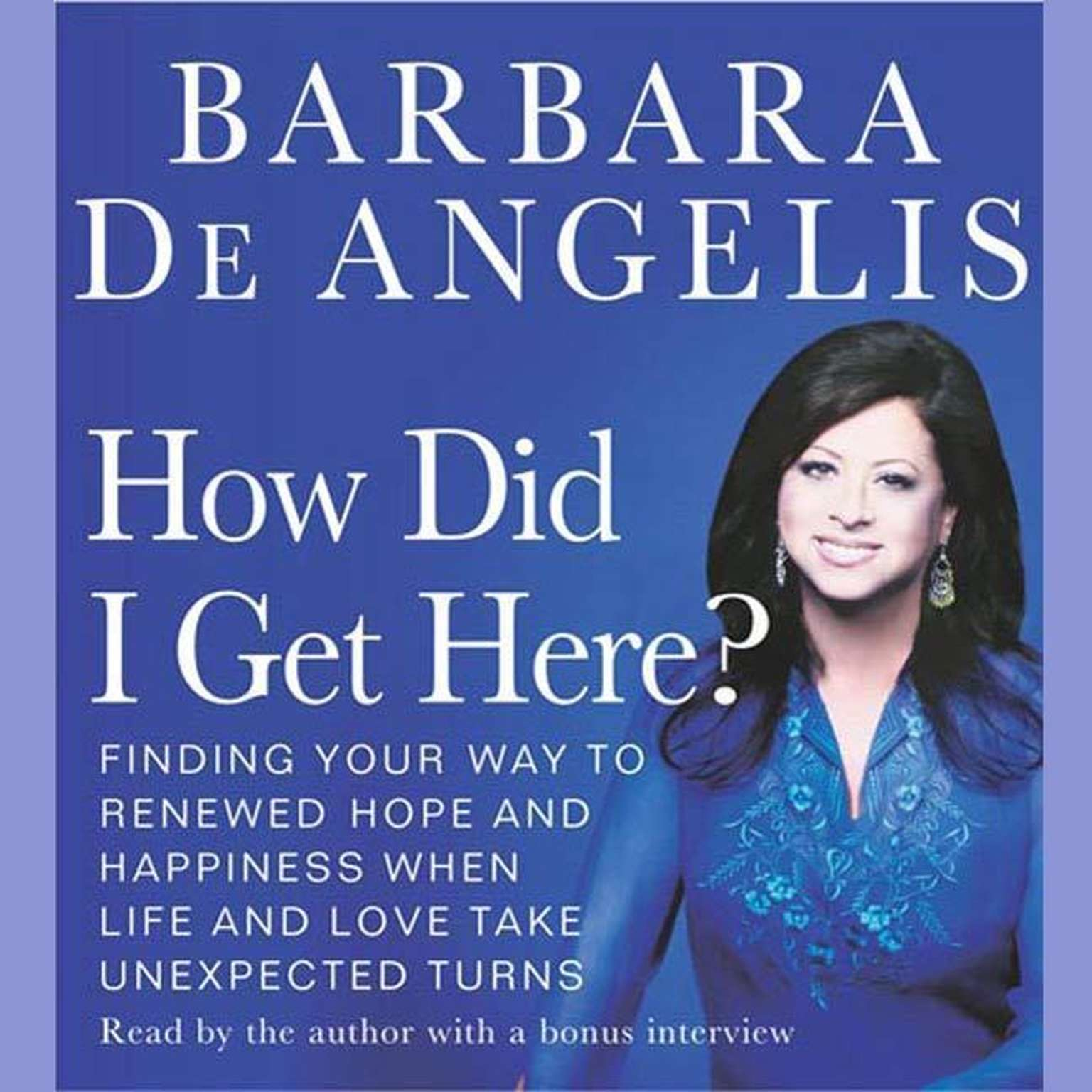 Printable How Did I Get Here?: Finding Your Way to Renewed Hope and Happiness When LIfe and Love Take Unexpected Turns Audiobook Cover Art