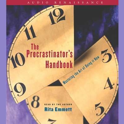 The Procrastinators Handbook: Mastering the Art of Doing It Now Audiobook, by Rita Emmett