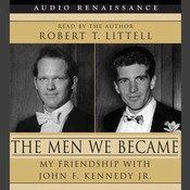 Men We Became: My Friendship with John F. Kennedy, Jr. Audiobook, by Robert T. Littell