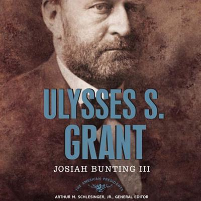 Ulysses S. Grant: The American Presidents Series: The 18th President, 1869-1877 Audiobook, by Josiah Bunting