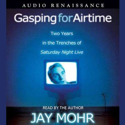 Gasping for Airtime (Abridged): Two Years in the Trenches at Saturday Night Live Audiobook, by Jay Mohr