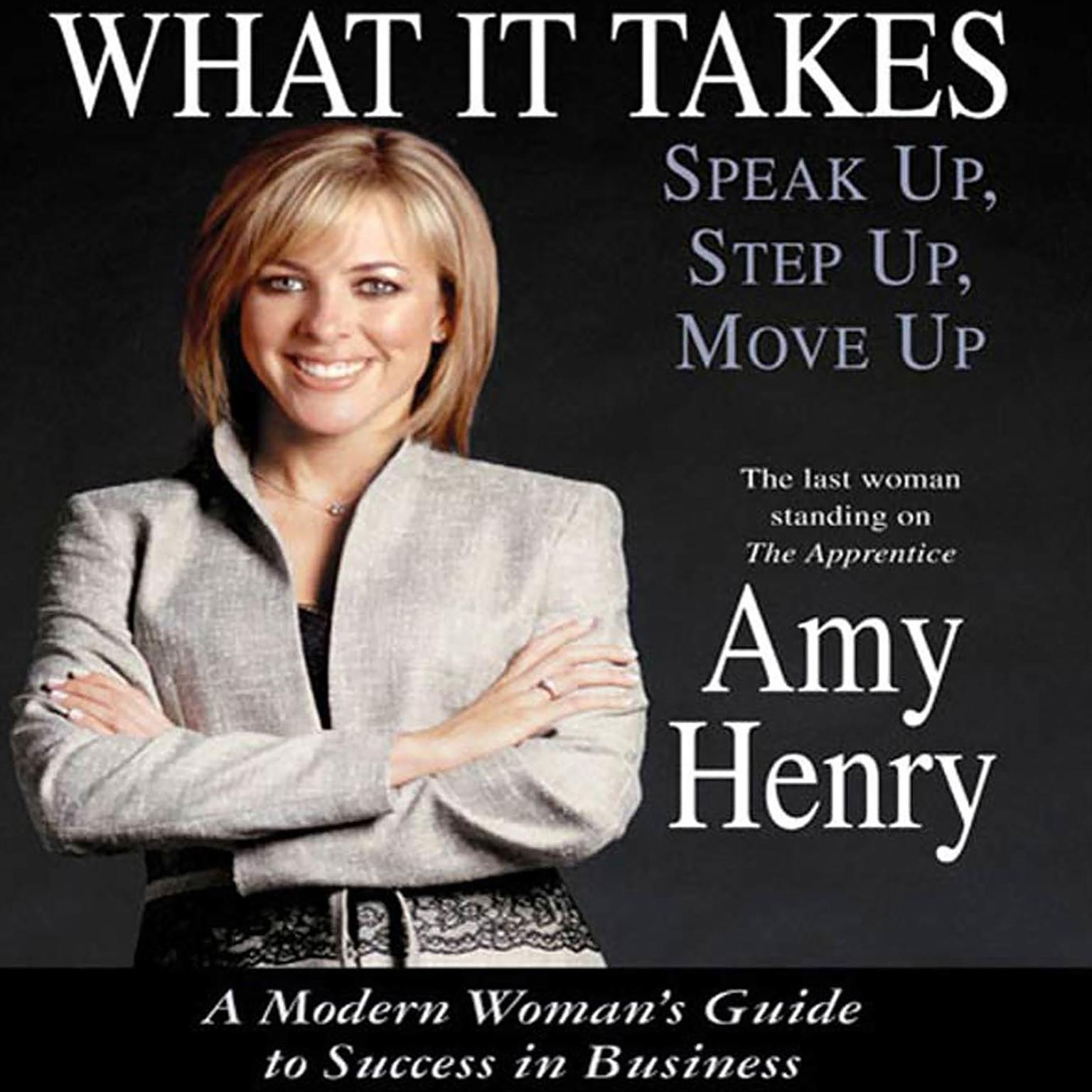 Printable What It Takes: Speak Up, Step Up, Move Up: A Modern Woman's Guide to Success in Business Audiobook Cover Art