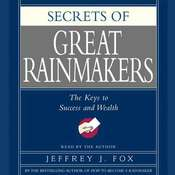 Secrets of the Great Rainmakers: Proven Techniques from the Business Pros, by Jeffrey J. Fox