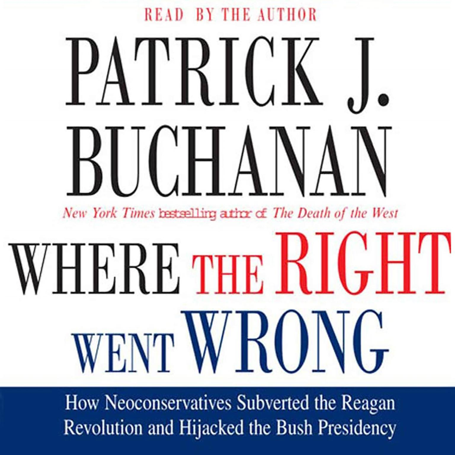 Printable Where the Right Went Wrong: How Neoconservatives Subverted the Reagan Revolution and Hijacked the Bush Presidency Audiobook Cover Art