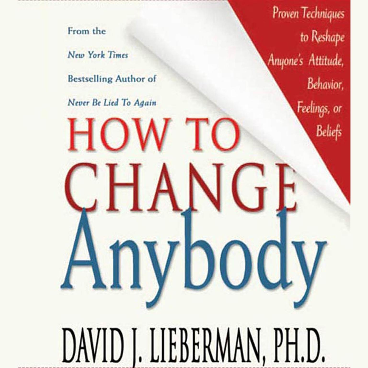 Printable How to Change Anybody: Proven Techniques to Reshape Anyone's Attitude, Behavior, Feelings, or Beliefs Audiobook Cover Art