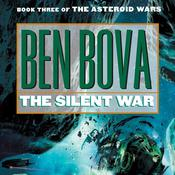 The Silent War: Book III of The Asteroid Wars Audiobook, by Ben Bova