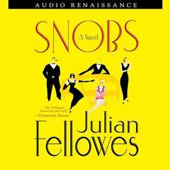 Snobs: A Novel Audiobook, by Julian Fellowes, Richard Morant