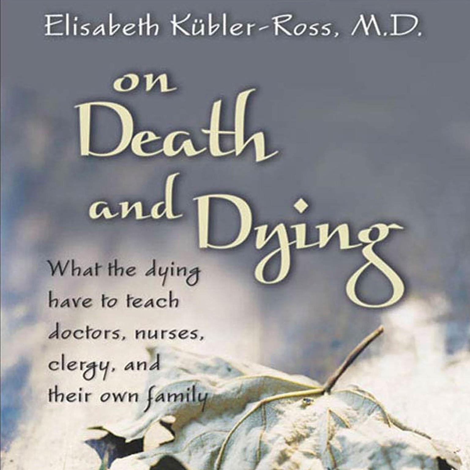 Printable On Death and Dying: What the Dying Have to Teach Doctors, Nurses, Clergy and their Own Families Audiobook Cover Art