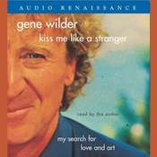 Kiss Me Like A Stranger: My Search for Love and Art, by Gene Wilder
