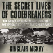 The Secret Lives of Codebreakers: The Men and Women Who Cracked the Enigma Code at Bletchley Park Audiobook, by Sinclair McKay