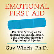 Emotional First Aid: Practical Strategies for Treating Failure, Rejection, Guilt, and Other Everyday Psychological Injuries, by Guy Winch