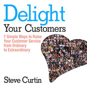 Delight Your Customers: 7 Simple Ways to Raise Your Customer Service from Ordinary to Extraordinary Audiobook, by Steve Curtin