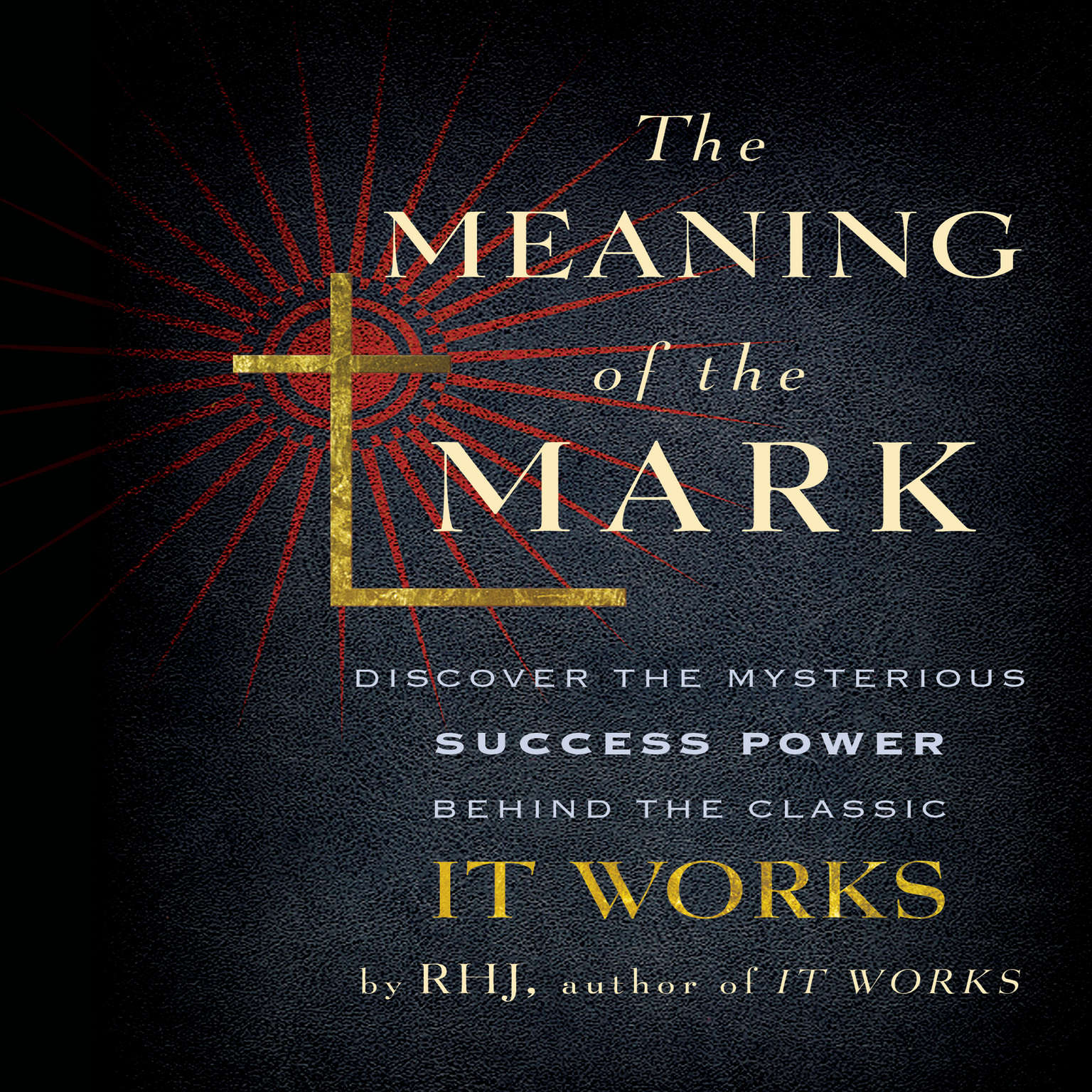 Printable The Meaning of the Mark: Discover the Mysterious Success Power Behind the Classic It Works Audiobook Cover Art