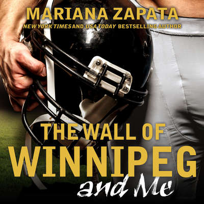 The Wall of Winnipeg and Me Audiobook, by Mariana Zapata