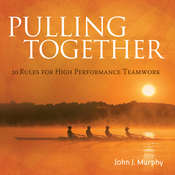Pulling Together: 10 Rules for High Performance Teamwork Audiobook, by John J. Murphy, John Murphy