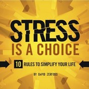 Stress Is a Choice: 10 Rules To Simplify Your Life, by David Zerfoss