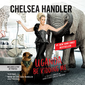 Uganda Be Kidding Me, by Chelsea Handler