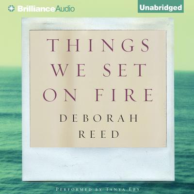 Things We Set on Fire Audiobook, by Deborah Reed