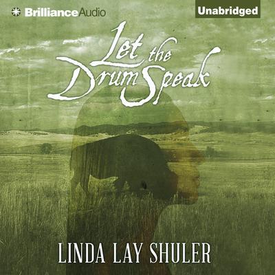 Let the Drum Speak Audiobook, by Linda Lay Shuler