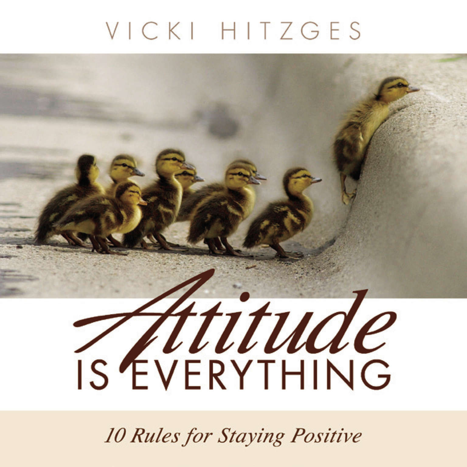 Printable Attitude Is Everything: 10 Rules for Staying Positive Audiobook Cover Art