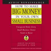 How to Make Big Money In Your Own Small Business, by Jeffrey J. Fox