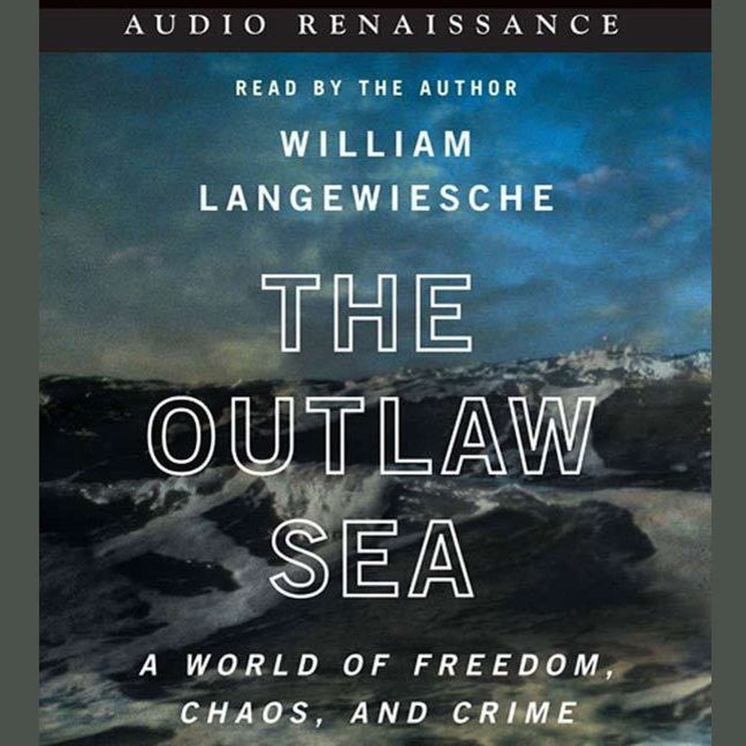 Printable The Outlaw Sea: A World of Freedom, Chaos, and Crime Audiobook Cover Art