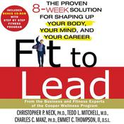 Fit to Lead: The Proven 8-Week Solution for Shaping Up Your Body, Your Mind, and Your Career Audiobook, by Christopher Neck