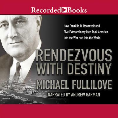 Rendezvous with Destiny: How Franklin D. Roosevelt and Five Extraordinary Men Took America into the War and into the World Audiobook, by Michael Fullilove
