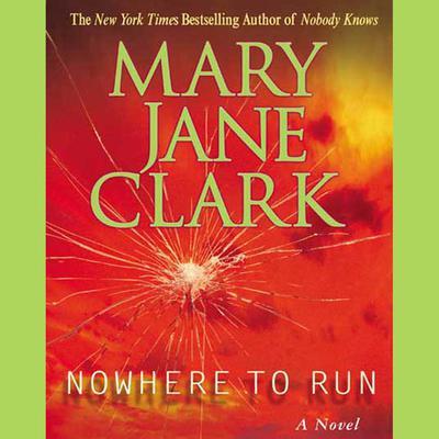 Nowhere to Run: A Novel Audiobook, by Mary Jane Clark