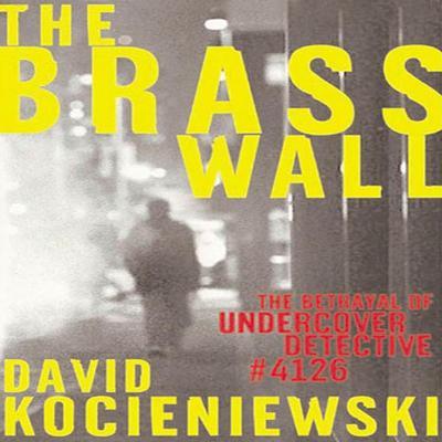 The Brass Wall: The Betrayal of Undercover Detective #4126 Audiobook, by David Kocieniewski
