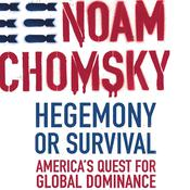 Hegemony or Survival: America's Quest for Global Dominance, by Noam Chomsky