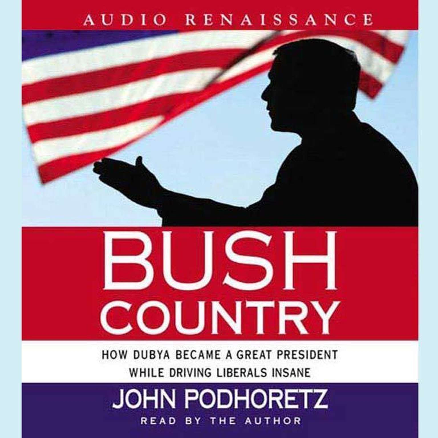 Printable Bush Country: How Dubya Became a Great President While Driving Liberals Insane Audiobook Cover Art