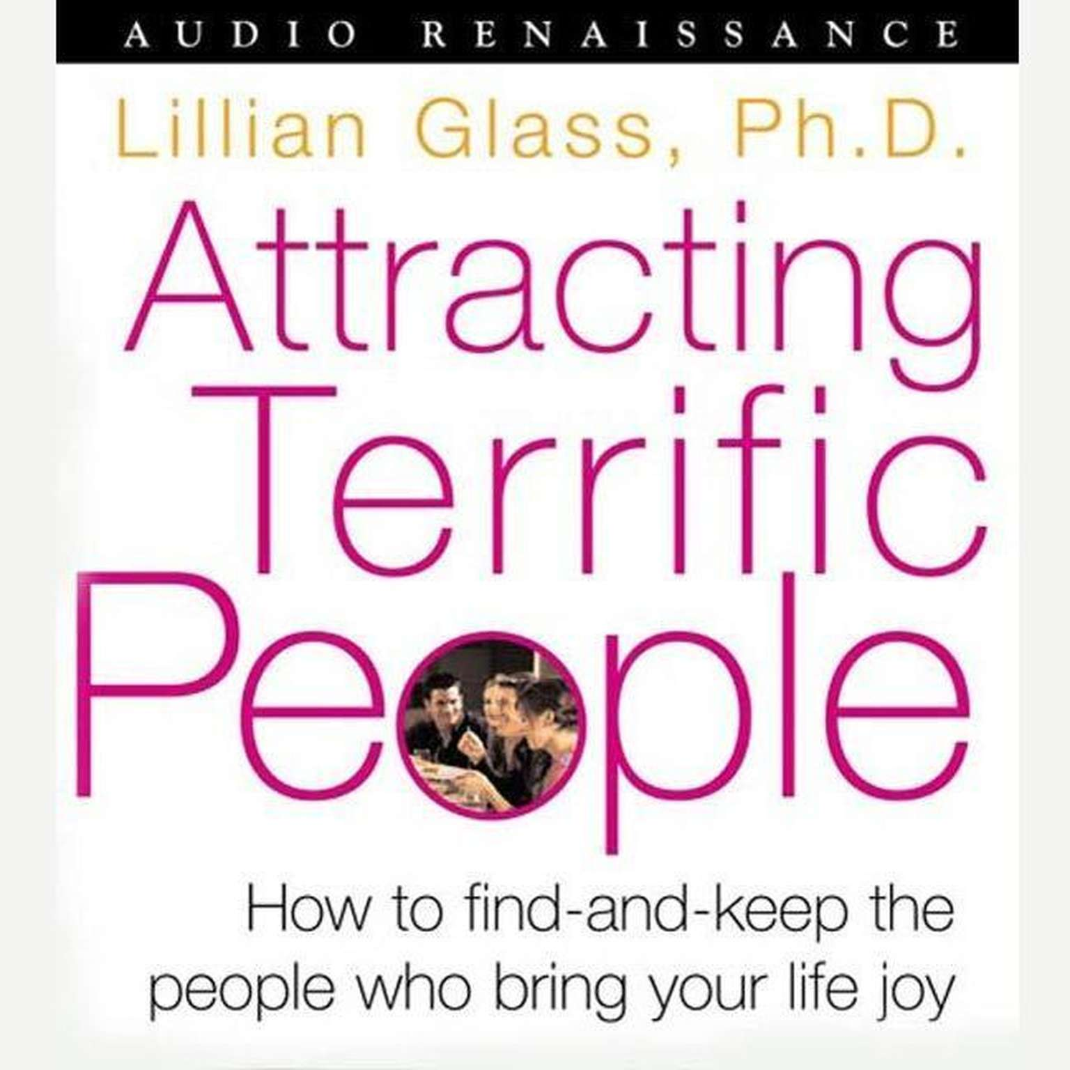 Printable Attracting Terrific People: How To Find - And Keep - The People Who Bring Your Life Joy Audiobook Cover Art