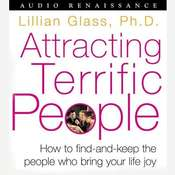 Attracting Terrific People: How To Find - And Keep - The People Who Bring Your Life Joy Audiobook, by Lillian Glass