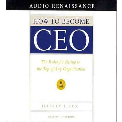 How to Become CEO: The Rules for Rising to the Top of Any Organization Audiobook, by Jeffrey J. Fox