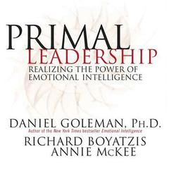 Primal Leadership: Realizing the Power of Emotional Intelligence Audiobook, by Daniel Goleman, Daniel Goleman, Ph.D., Richard Boyatzis, Annie McKee