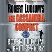Robert Ludlums The Cassandra Compact: A Covert-One Novel Audiobook, by Robert Ludlum