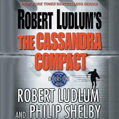 Robert Ludlums The Cassandra Compact: A Covert-One Novel Audiobook, by Philip Shelby, Robert Ludlum