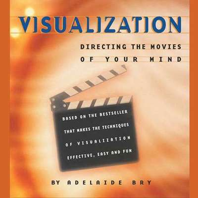 Visualization: Directing the Movies of Your Mind Audiobook, by